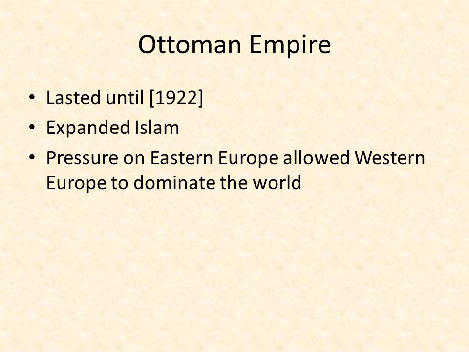 Ottoman Empire Lasted until [1922] Expanded Islam